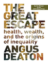 The Great Escape (eBook): Health, Wealth, and the Origins of Inequality