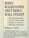 When Washington Shut Down Wall Street (eBook): The Great Financial Crisis of 1914 and the Origins of America's Monetary Supremacy