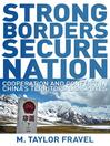 Strong Borders, Secure Nation (eBook): Cooperation and Conflict in China's Territorial Disputes