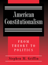 American Constitutionalism (eBook): From Theory to Politics