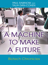 A Machine to Make a Future (eBook): Biotech Chronicles