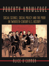 Poverty Knowledge (eBook): Social Science, Social Policy, and the Poor in Twentieth-Century U.S. History