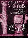 Slaves, Masters, and the Art of Authority in Plautine Comedy (eBook)