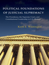Political Foundations of Judicial Supremacy (eBook): The Presidency, the Supreme Court, and Constitutional Leadership in U.S. History