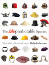 The Unpredictable Species (eBook): What Makes Humans Unique
