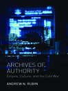 Archives of Authority (eBook): Empire, Culture, and the Cold War