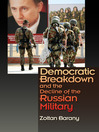 Democratic Breakdown and the Decline of the Russian Military (eBook)