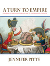 A Turn to Empire (eBook): The Rise of Imperial Liberalism in Britain and France