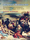 Against Massacre (eBook): Humanitarian Interventions in the Ottoman Empire, 1815-1914