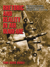 Rhetoric and Reality in Air Warfare (eBook): The Evolution of British and American Ideas about Strategic Bombing, 1914-1945