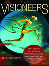 The Visioneers (eBook): How a Group of Elite Scientists Pursued Space Colonies, Nanotechnologies, and a Limitless Future