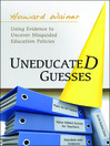 Uneducated Guesses (eBook): Using Evidence to Uncover Misguided Education Policies