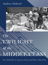 The Twilight of the Middle Class (eBook): Post-World War II American Fiction and White-Collar Work