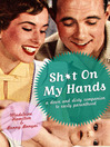 Sh*t On My Hands (eBook): A Down and Dirty companion to Early Parenthood