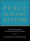The Peacemaking Pastor (eBook): A Biblical Guide to Resolving Church Conflict