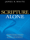 Scripture Alone (eBook): Exploring the Bible's Accuracy, Authority and Authenticity