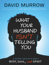 What Your Husband Isn't Telling You (eBook): A Guided Tour of a Man's Body, Soul, and Spirit
