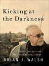 Kicking at the Darkness (eBook): Bruce Cockburn and the Christian Imagination