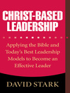 Christ-Based Leadership (eBook): Applying the Bible and Today's Best Leadership Models to Become an Effective Leader