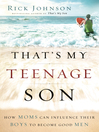 That's My Teenage Son (eBook): How Moms Can Influence Their Boys to Become Good Men