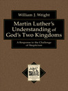 Martin Luther's Understanding of God's Two Kingdoms (eBook): A Response to the Challenge of Skepticism
