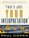 That's Just Your Interpretation (eBook): Responding to Skeptics Who Challenge Your Faith