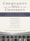 Christianity and the Soul of the University (eBook): Faith as a Foundation for Intellectual Community