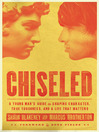 Chiseled (eBook): A Young Man's Guide to Shaping Character, True Toughness and a Life That Matters