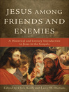 Jesus among Friends and Enemies (eBook): A Historical and Literary Introduction to Jesus in the Gospels