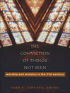 The Conviction of Things Not Seen (eBook): Worship and Ministry in the 21st Century