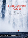 Encountering God (eBook): 10 Ways to Experience His Presence