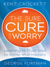 The Sure Cure for Worry (eBook): Learning to Trust God No Matter What Happens