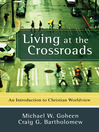 Living at the Crossroads (eBook): An Introduction to Christian Worldview