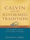 Calvin and the Reformed Tradition (eBook): On the Work of Christ and the Order of Salvation