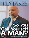 So You Call Yourself a Man? (eBook): A Devotional for Ordinary Men with Extraordinary Potential