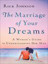 The Marriage of Your Dreams (eBook): A Woman's Guide to Understanding Her Man