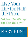 Live Your Life for Half the Price (eBook): Without Sacrificing the Life You Love