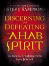 Discerning and Defeating the Ahab Spirit (eBook): The Key to Breaking Free from Jezebel