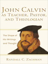 John Calvin as Teacher, Pastor, and Theologian (eBook): The Shape of His Writings and Thought