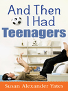 And Then I Had Teenagers (eBook): Encouragement for Parents of Teens and Preteens