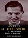Walter Schellenberg (eBook): The Memoirs of Hitler's Spymaster