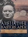 Amelia Dyer - Baby Reaper (eBook): The Story of Amelia Dyer