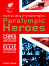 Paralympic Heroes (eBook): The True Story of Great Britain's Paralympic Heroes