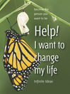 Help! I Want to Change My Life (eBook): Become the Person You Want to Be