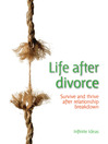 Life After Divorce (eBook): Survive and Thrive After Relationship Breakdown