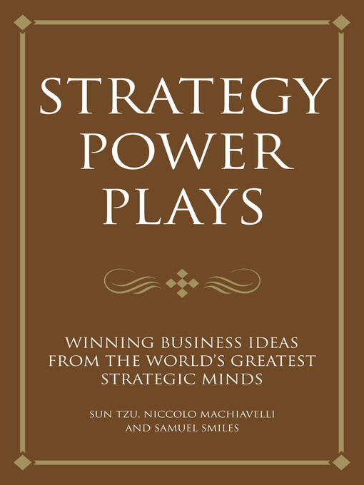 Strategy Power Plays (eBook): Winning Business Ideas From the World's Greatest Strategic Minds: Niccolo Machiavelli and Sun Tzu