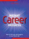Instant Career Progress (eBook): How to Find, Get and Progress in Your Dream Job