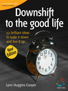 Downshift To the Good Life (eBook): 52 Brilliant Ideas to Scale It Down and Live It Up