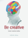 Be Creative (eBook): Instant Creativity Toolbox