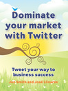 Dominate Your Market with Twitter (eBook): Tweet Your Way to Business Success